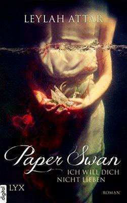 """Rezension zu """"Paper Swan- Ich will dich nicht lieben"""" von Leylah Attar Rezensionsexemplar"""
