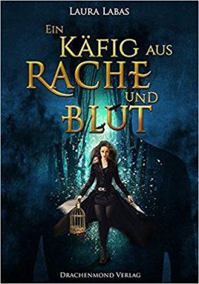 """Rezension zu """"Ein Käfig aus Rache und Blut"""" von Laura Labas Rezensionsexemplar"""