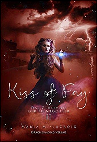 """Rezension zu """"Kiss of Fay, Das Geheimnis der Feentochter 2"""" von Maria M. Lacroix Rezensionsexemplar"""