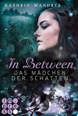 """Rezension zu """"In Between 3, Das Mädchen der Schatten"""" von Kathrin Wandres Rezensionsexemplar"""