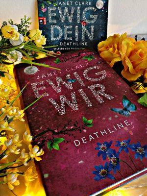 """Rezension zu """" Ewig Wir – Deathline"""" von Janet Clark Rezensionsexemplar / Werbung (Verlinkung)"""
