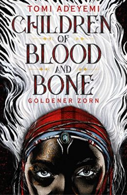 "Rezension zu ""Children of Blood and Bone – Goldener Zorn"" von Tomi Adeyemi"