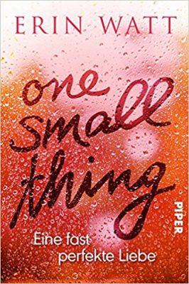 """Rezension zu """"One Small Thing – Eine fast perfekte Liebe"""" von Erin Watt Werbung (Verlinkung) / Rezensionsexemplar"""