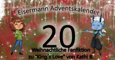 \Eisermann Adventskalender\ Eine weihnachtliche Vorgeschichte zu King´s Love von Kathi B.