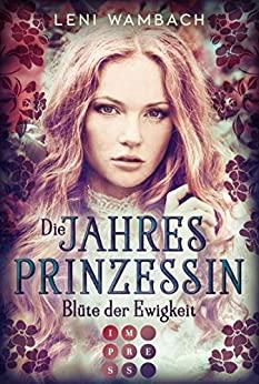 """/Rezension/ zu """"Die Jahresprinzessin – Blüte der Ewigkeit"""" von Leni Wambach"""