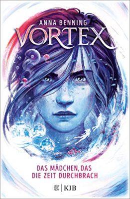 """/Rezension/ """"Vortex – Das Mädchen, das die Zeit durchbrach"""" von Anna Benning"""